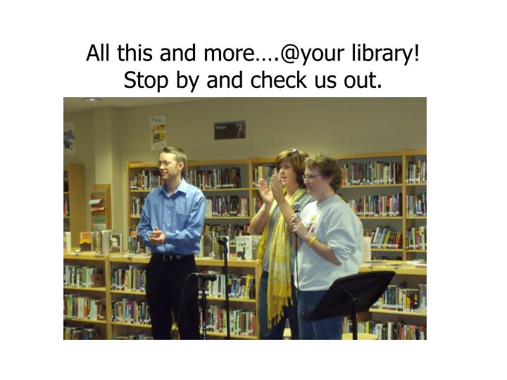 All this and more….@your library!