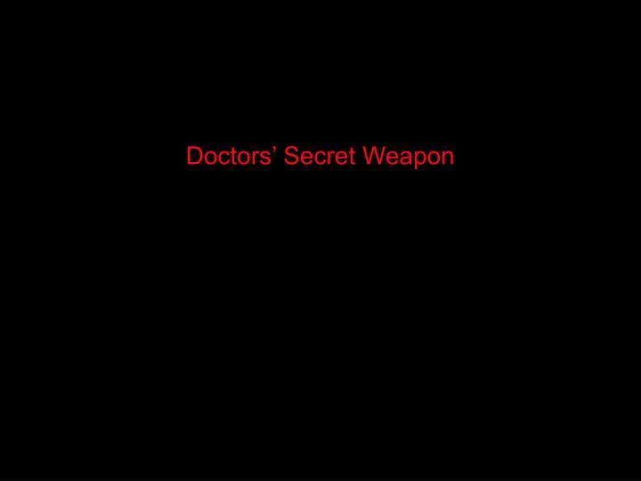 Doctors' Secret Weapon