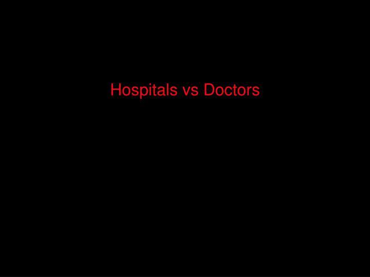 Hospitals vs Doctors