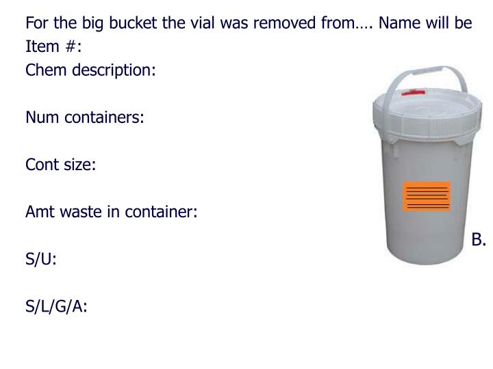 For the big bucket the vial was removed from…. Name will be