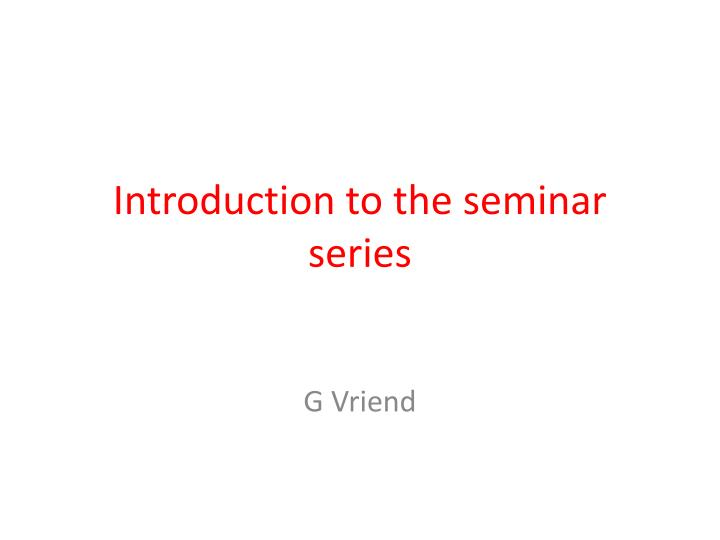 introduction to the seminar series