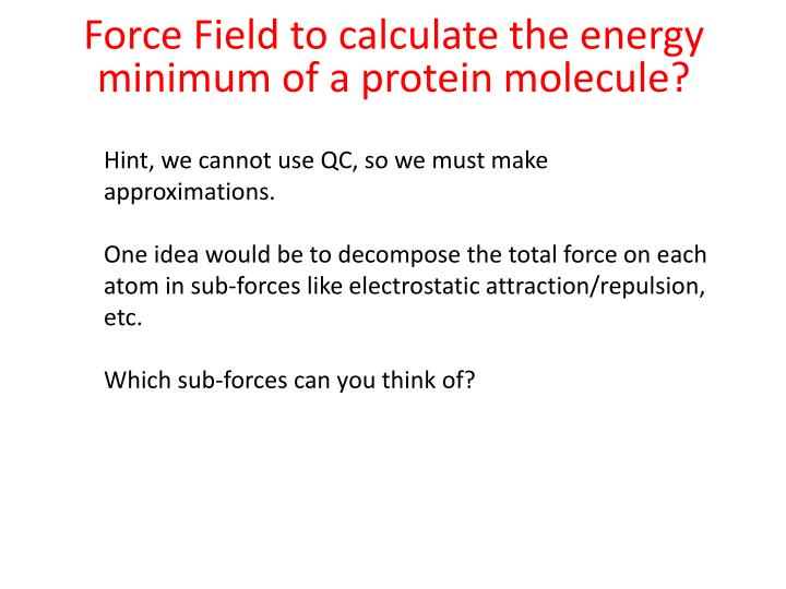 Force Field to calculate the energy minimum of a protein molecule?