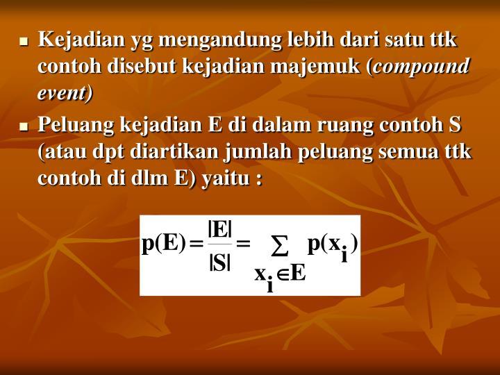 Kejadian yg mengandung lebih dari satu ttk contoh disebut kejadian majemuk (