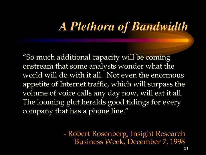 A Plethora of Bandwidth
