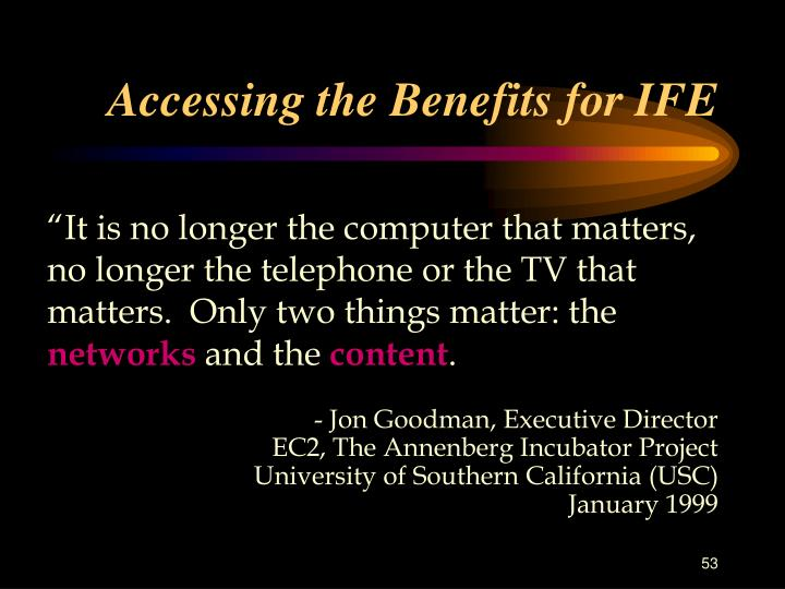 Accessing the Benefits for IFE