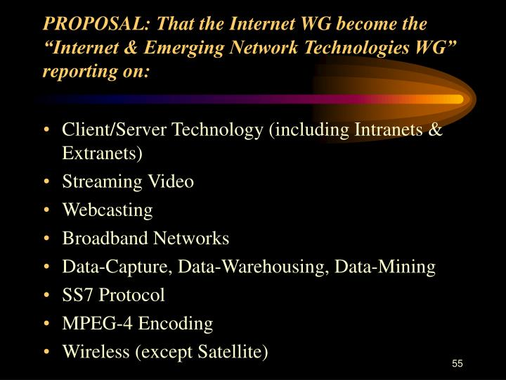 "PROPOSAL: That the Internet WG become the ""Internet & Emerging Network Technologies WG"" reporting on:"