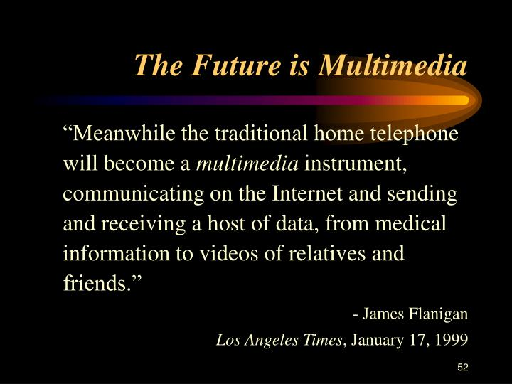The Future is Multimedia