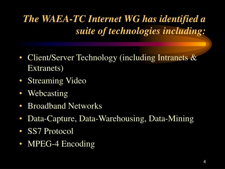 The WAEA-TC Internet WG has identified a suite of technologies including: