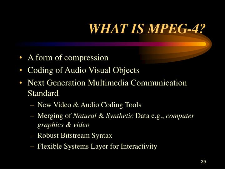 WHAT IS MPEG-4?