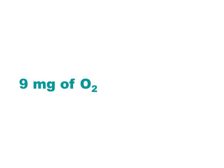 9 mg of O