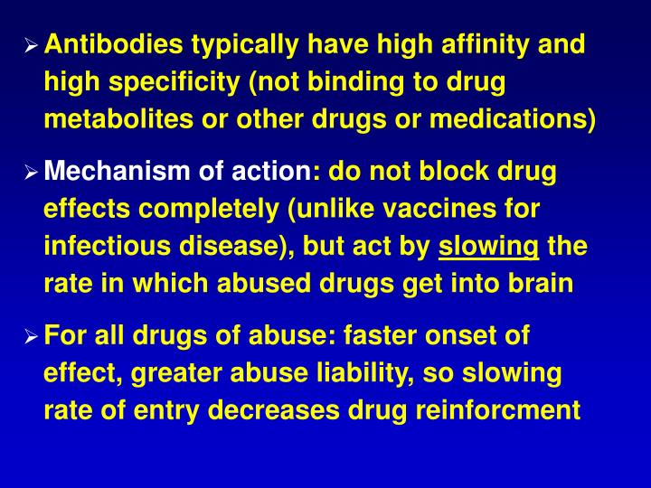 Antibodies typically have high affinity and high specificity (not binding to drug metabolites or other drugs or medications)