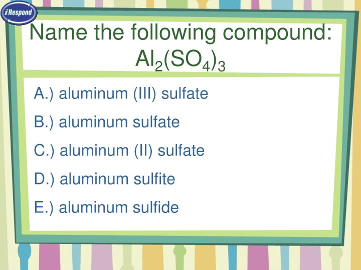 Name the following compound:  Al