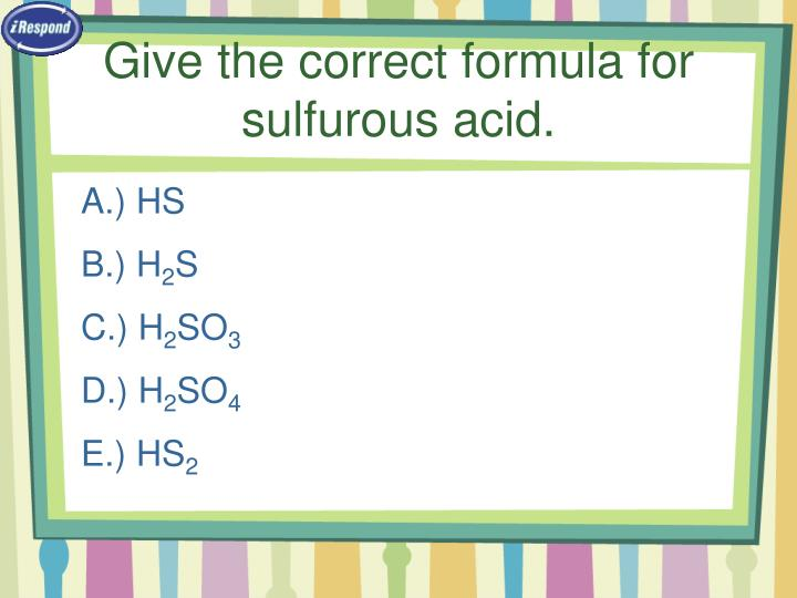 Give the correct formula for sulfurous acid.