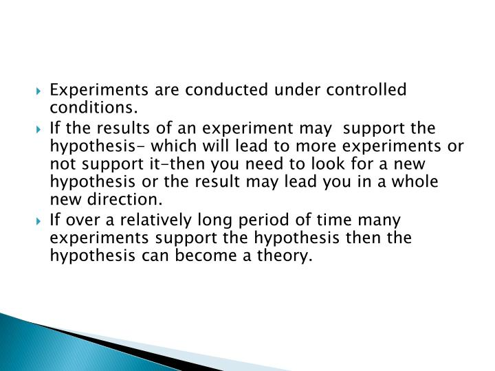 Experiments are conducted under controlled conditions.