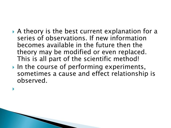A theory is the best current explanation for a series of observations. If new information becomes available in the future then the theory may be modified or even replaced.  This is all part of the scientific method!