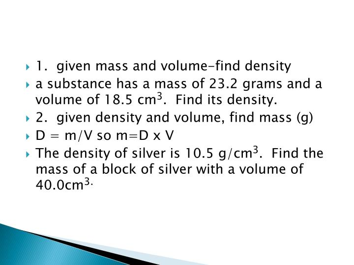 1.  given mass and volume-find density