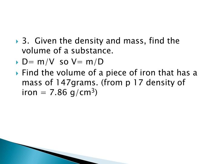 3.  Given the density and mass, find the volume of a substance.