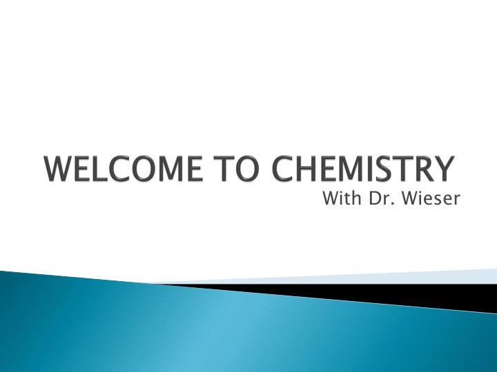 WELCOME TO CHEMISTRY