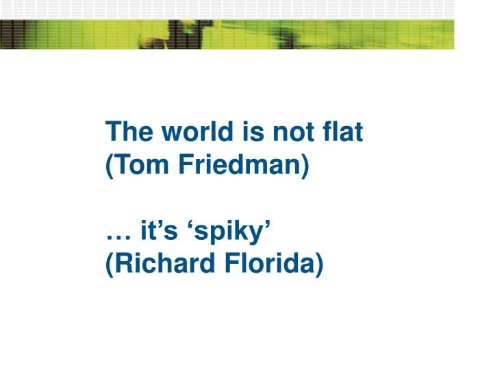 The world is not flat (Tom Friedman)