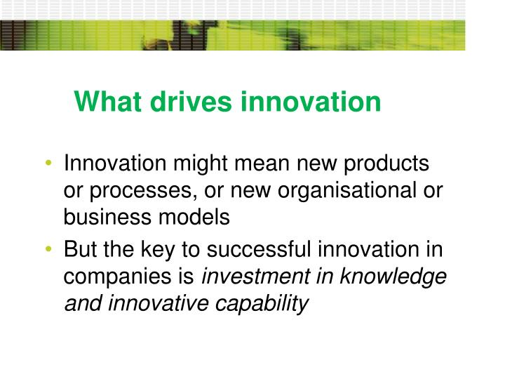 What drives innovation