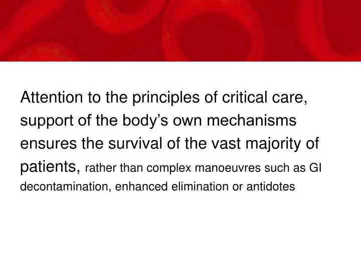 Attention to the principles of critical care, support of the body's own mechanisms ensures the survival of the vast majority of patients,