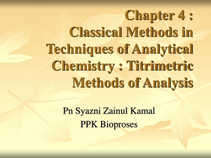 Chapter 4 classical methods in techniques of analytical chemistry titrimetric methods of analysis