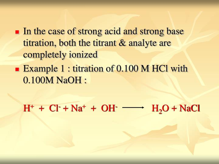 In the case of strong acid and strong base titration, both the titrant & analyte are completely ionized