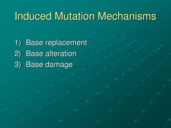 Induced Mutation Mechanisms