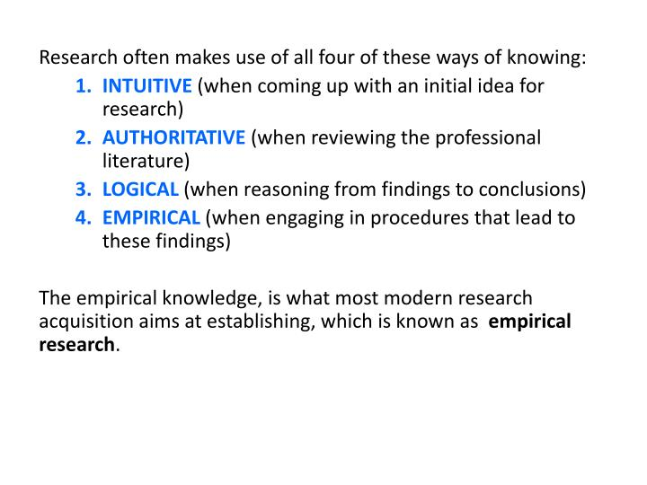 Research often makes use of all four of these ways of knowing: