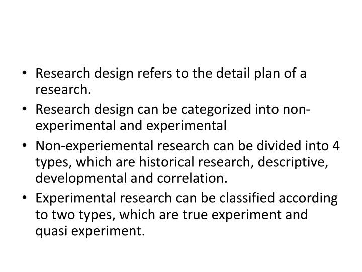 Research design refers to the detail plan of a research.
