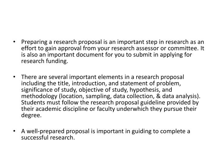 Preparing a research proposal is an important step in research as an effort to gain approval from your research assessor or committee. It is also an important document for you to submit in applying for research funding.