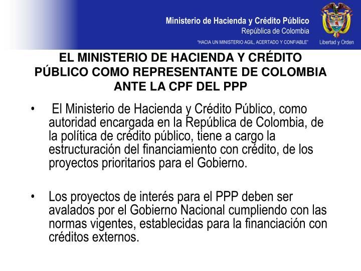 EL MINISTERIO DE HACIENDA Y CRÉDITO PÚBLICO COMO REPRESENTANTE DE COLOMBIA ANTE LA CPF DEL PPP