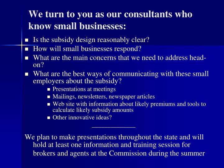 We turn to you as our consultants who know small businesses: