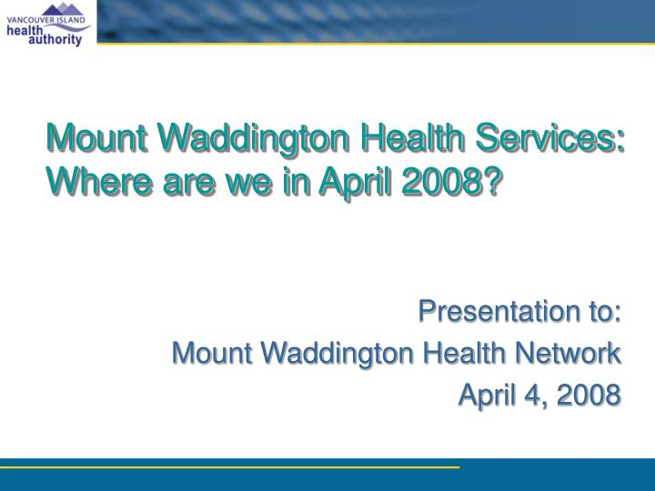 Mount waddington health services where are we in april 2008
