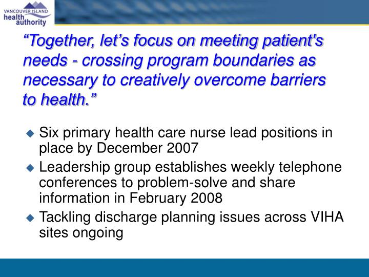 """Together, let's focus on meeting patient's needs - crossing program boundaries as necessary to creatively overcome barriers to health."""