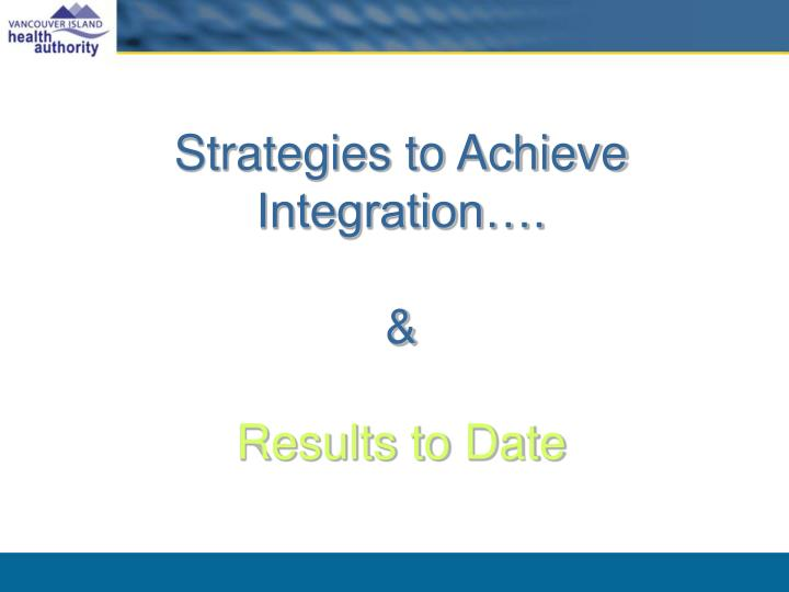 Strategies to Achieve Integration….