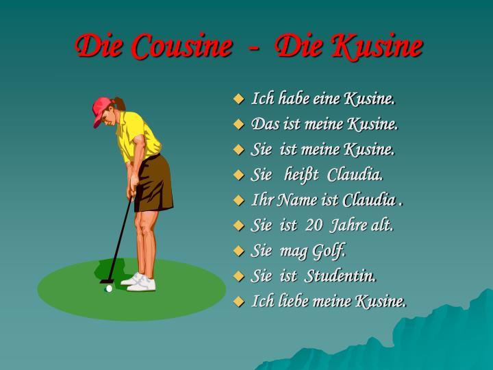 Die Cousine  -  Die Kusine