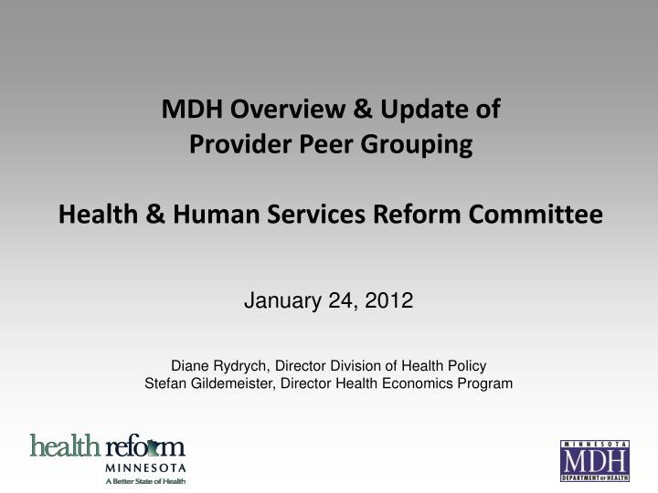 Mdh overview update of provider peer grouping health human services reform committee