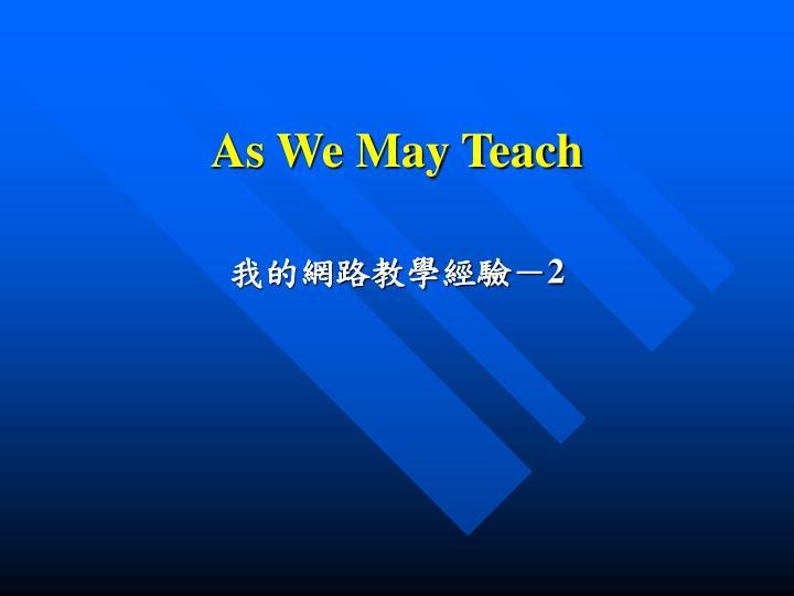 As We May Teach
