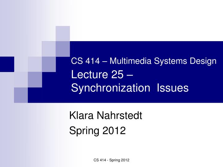 Cs 414 multimedia systems design lecture 25 synchronization issues