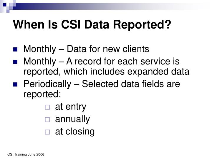 When Is CSI Data Reported?