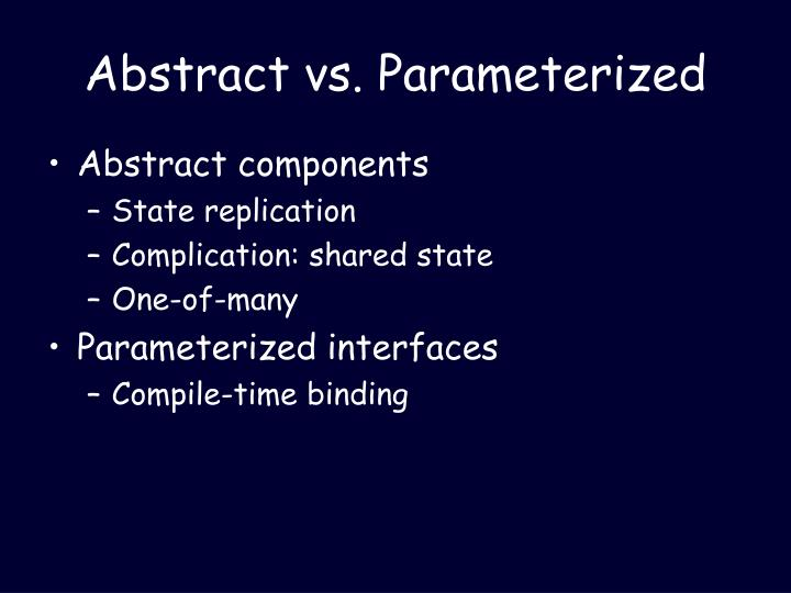 Abstract vs. Parameterized