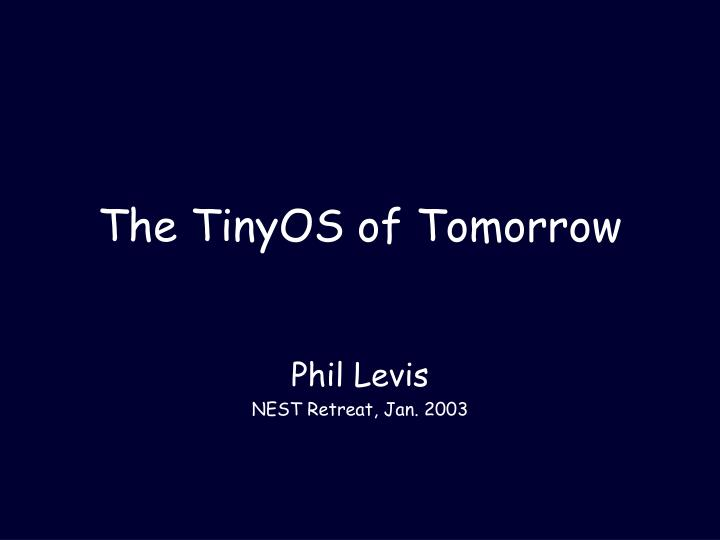 The tinyos of tomorrow