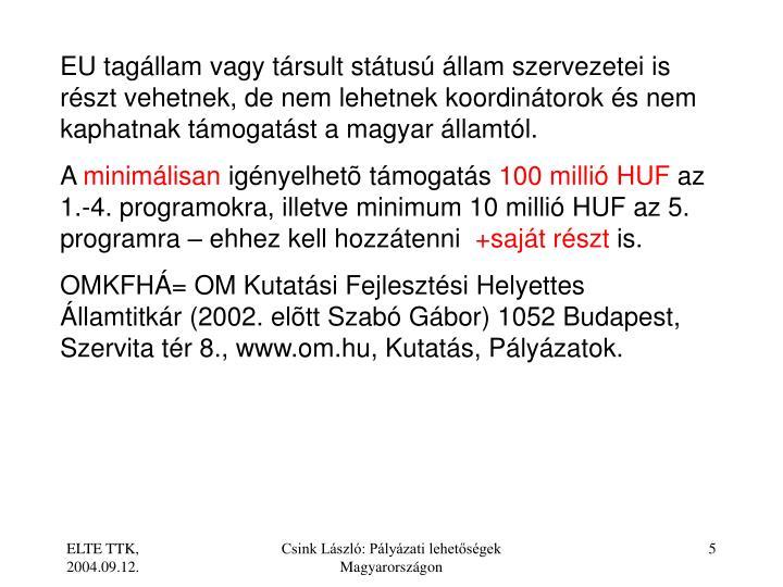 EU tagllam vagy trsult sttus llam szervezetei is rszt vehetnek, de nem lehetnek koordintorok s nem kaphatnak tmogatst a magyar llamtl.