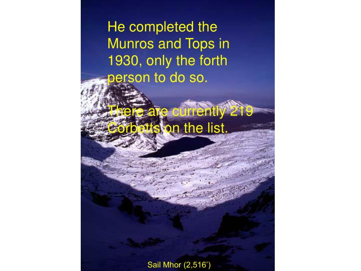 He completed the Munros and Tops in 1930, only the forth person to do so.