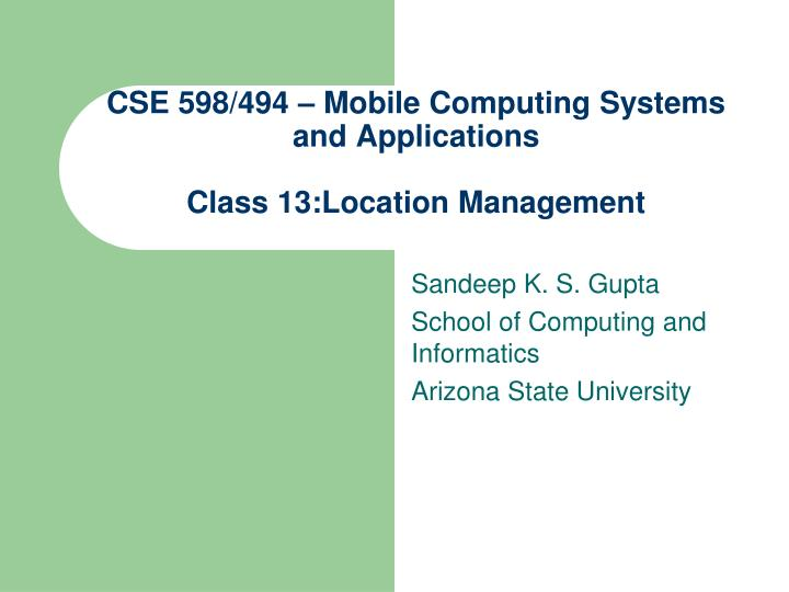 Cse 598 494 mobile computing systems and applications class 13 location management