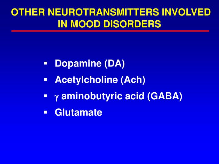 OTHER NEUROTRANSMITTERS INVOLVED IN MOOD DISORDERS