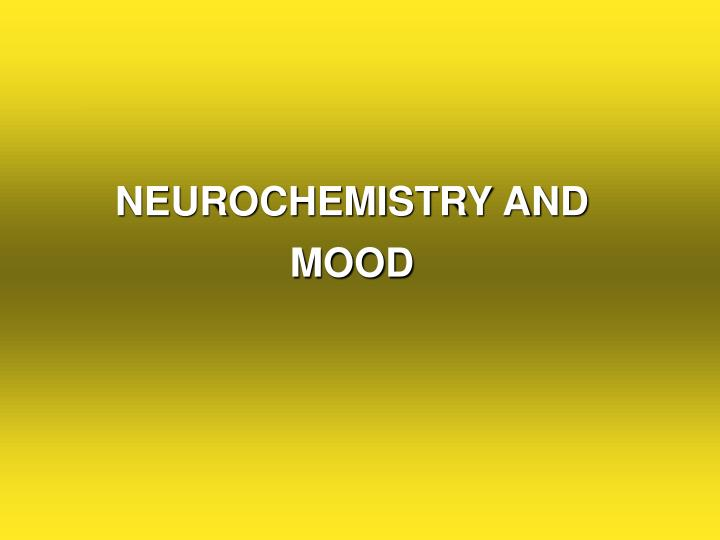 NEUROCHEMISTRY AND MOOD