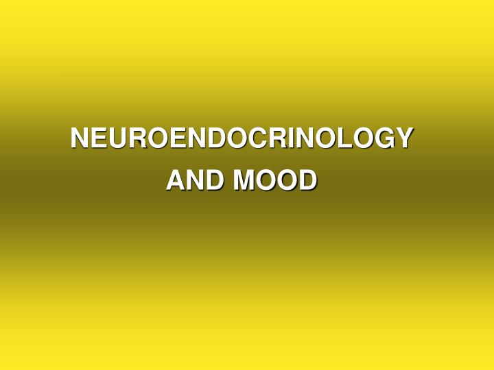 NEUROENDOCRINOLOGY AND MOOD