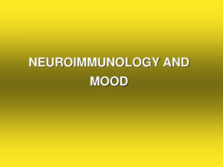 NEUROIMMUNOLOGY AND MOOD